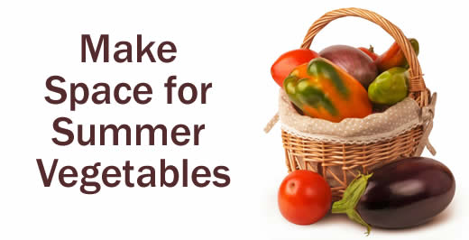 Make Space For Summer Vegetables